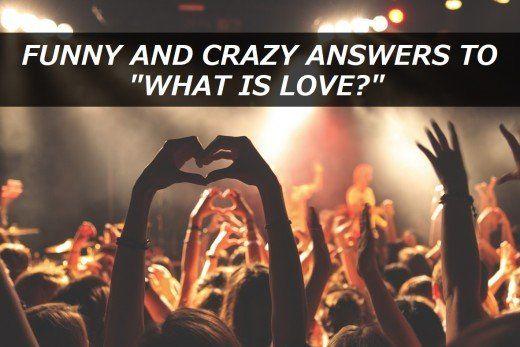 'Aşk Nedir?' İçin 100'den Fazla Komik ve Çılgın Cevap