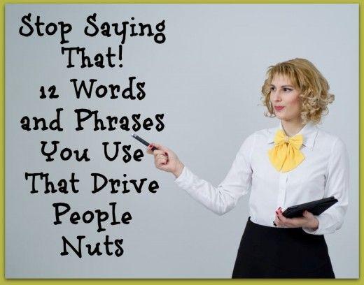 Ne mondd ezt többet! 12 használt szó és kifejezés, amelyek diót hajtanak az emberekre